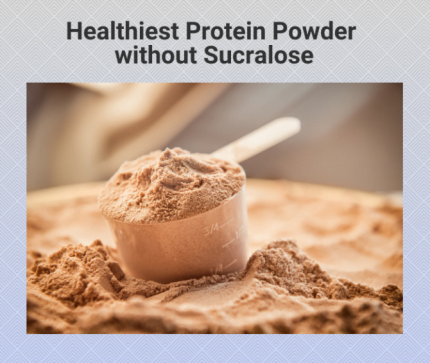Healthiest Protein Powder without Sucralose